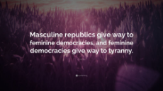 Aristotle - Quote - On the transition from masculine republics, to feminine democracies, to tyranny.jpg