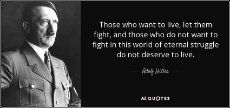 quote-those-who-want-to-live-let-them-fight-and-those-who-do-not-want-to-fight-in-this-world-adolf-hitler-13-35-47.jpg