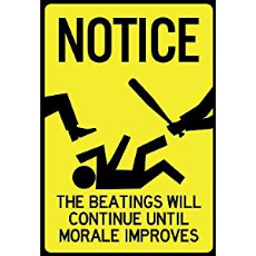 Notice. The beatings will continue until moral improves.jpg