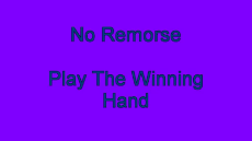 No Remorse - Play the Winning Hand.mp4