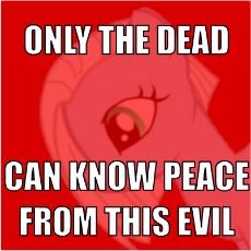 only the dead can know peace from this evil.png