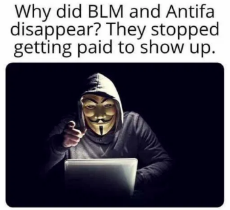 why-did-blm-antifa-disappear-they-stopped-getting-paid-to-show-up.png